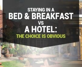 Staying in a Bed and Breakfast VS Hotel: The Choice Is Obvious